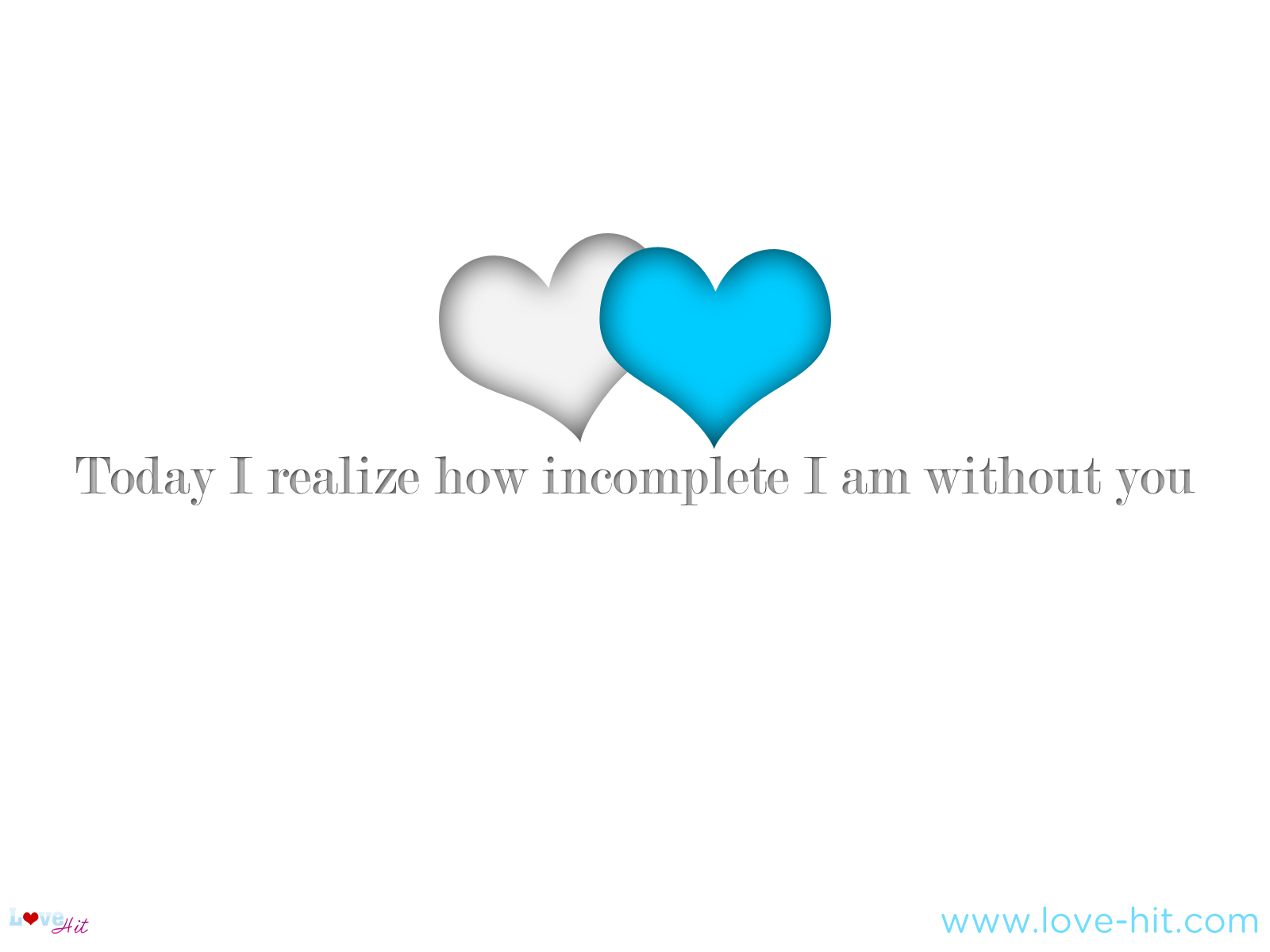 Today I Realize how incomplete i am without you