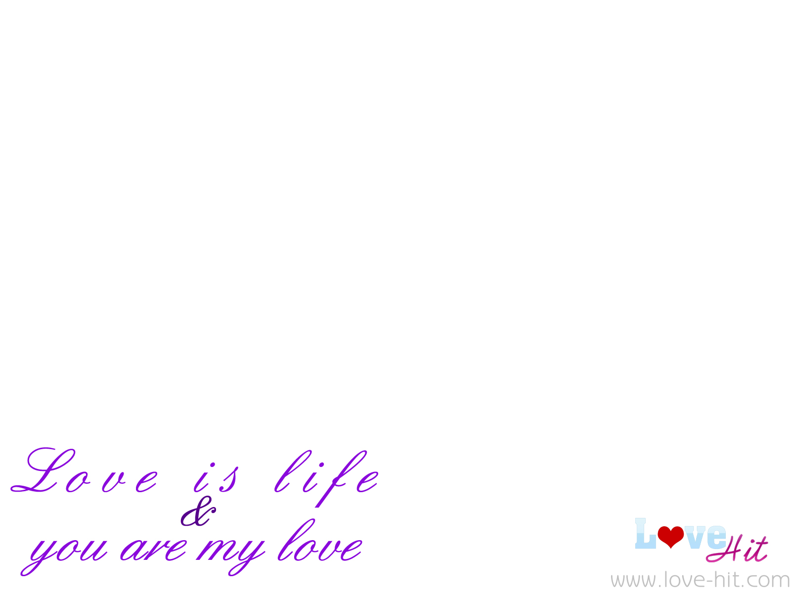 Love is Life & You are My Love