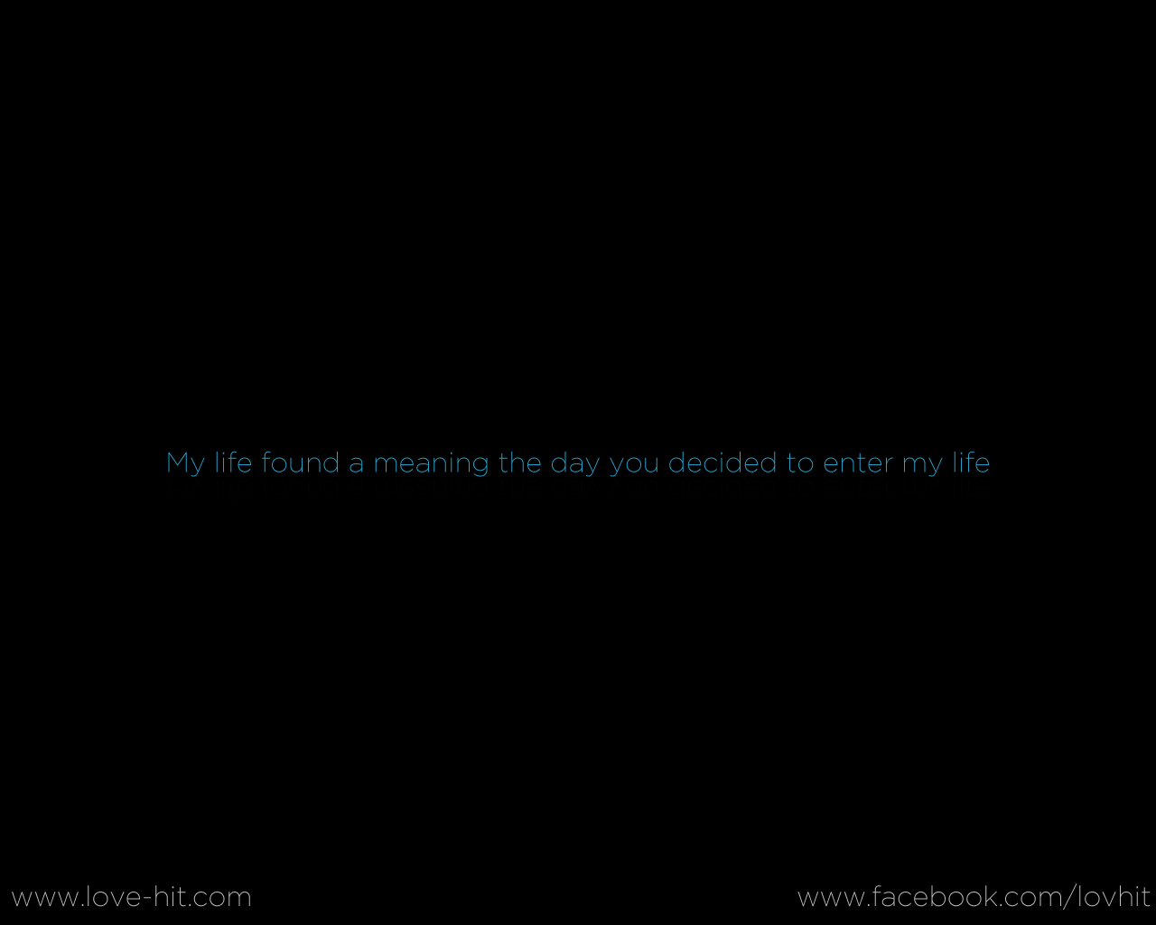My life found a meaning the day you decided to enter my life