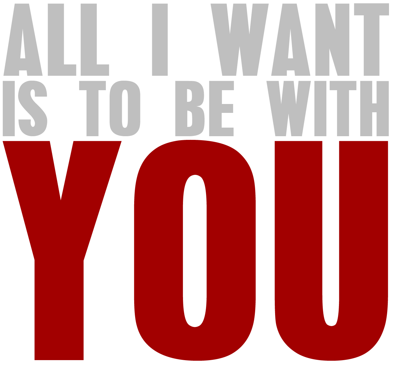 All i want is to be with you