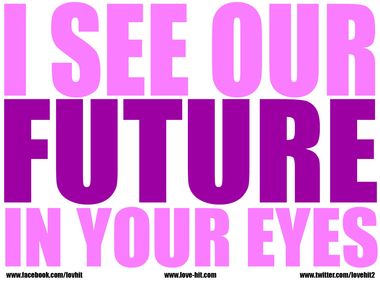 I see our future in your eyes