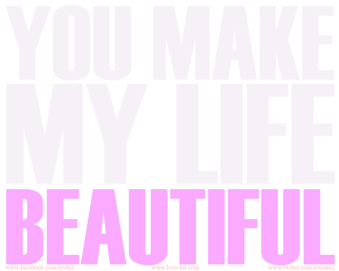 You make my life beautiful