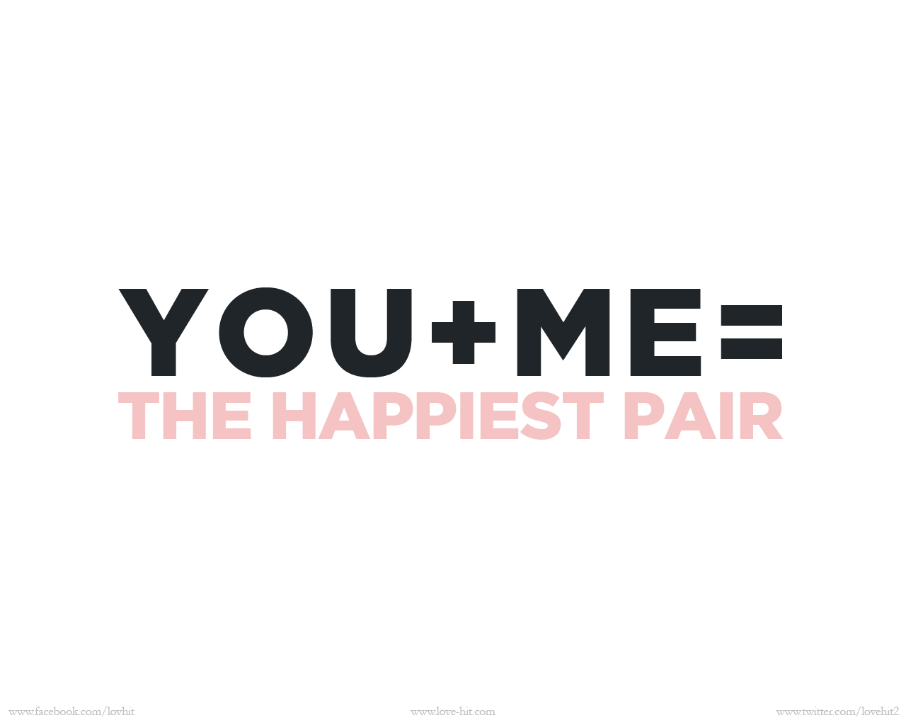 You + Me = the happiest pair