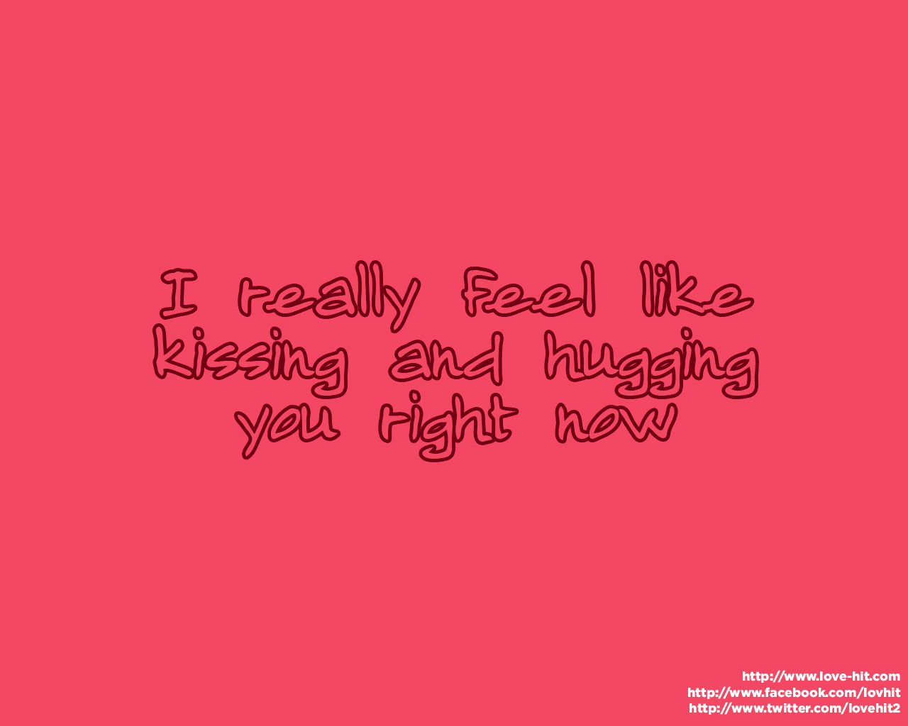 I really feel like kissing and hugging you right now