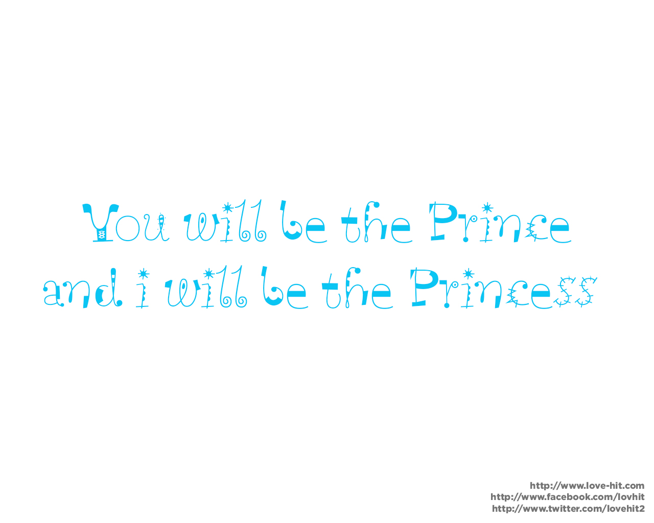 You will be the prince and i will be the princess