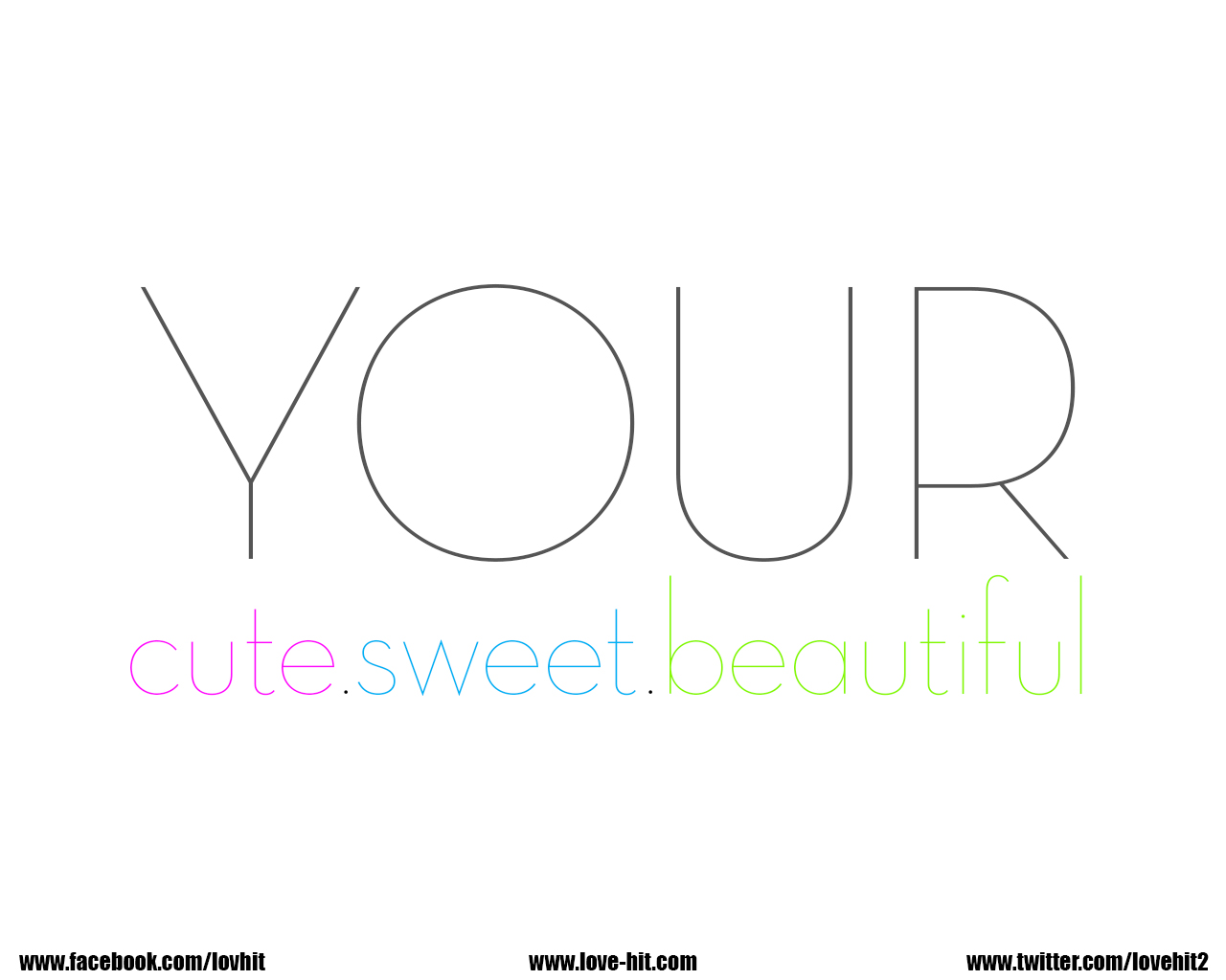 Your cute, sweet and beautiful