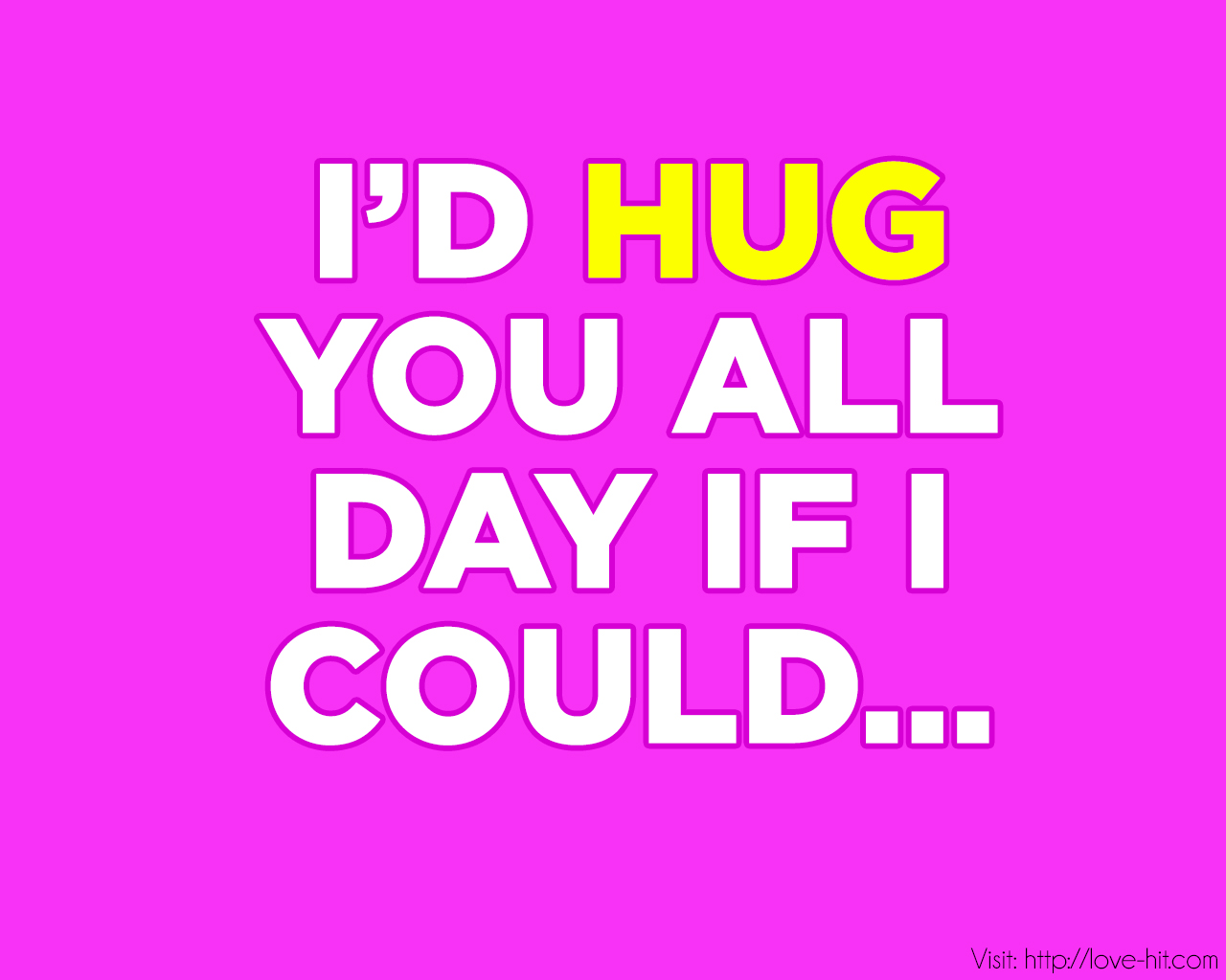 I would hug you all day if i could...