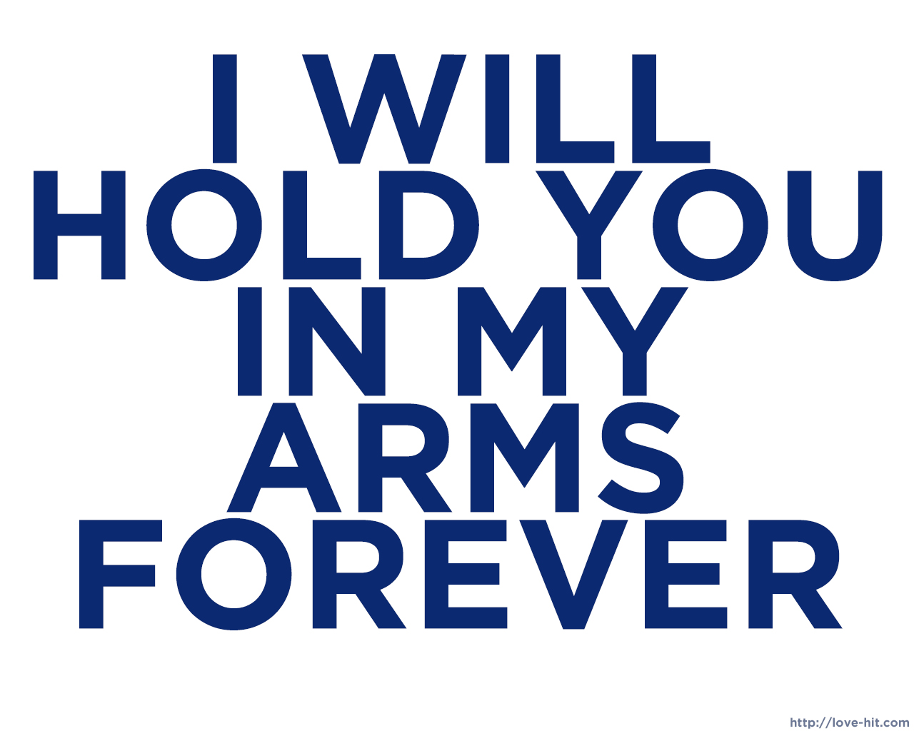 I will hold you in my arms forever