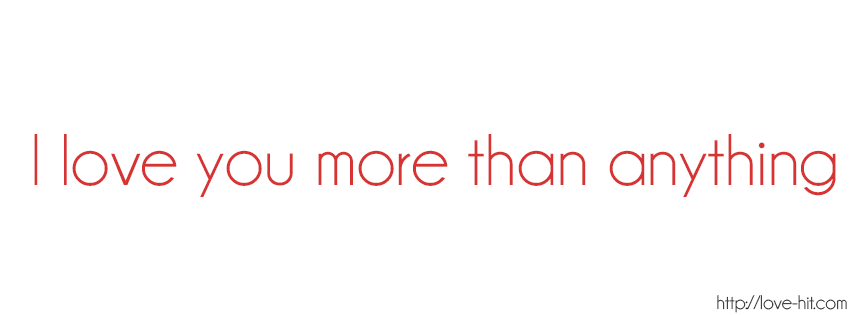 I love you more than anything Facebook Cover