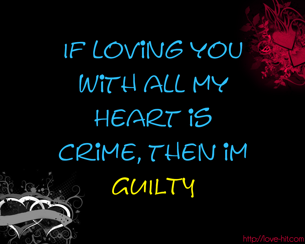 If loving you with all my Heart is crime, then im guilty