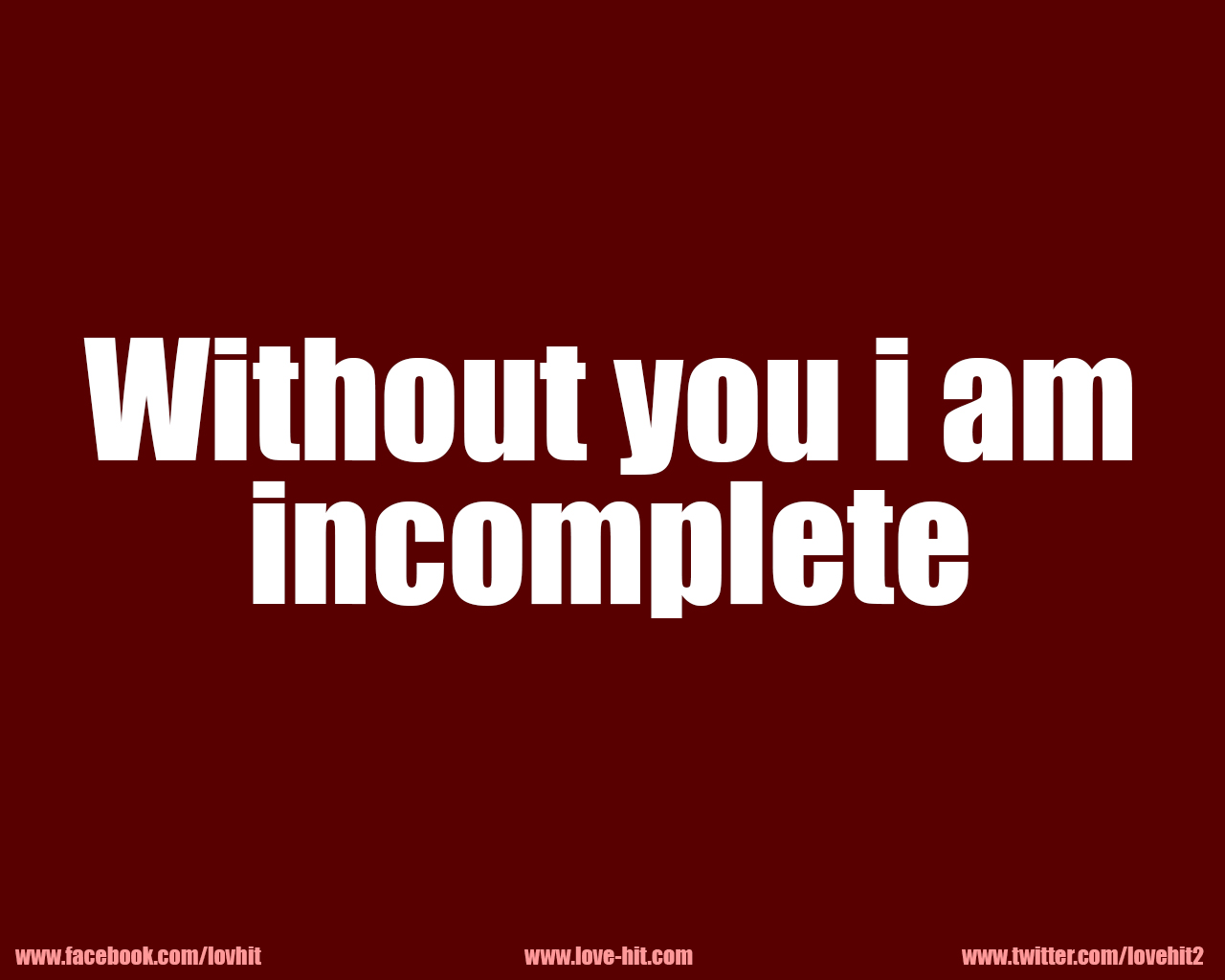 Without you i am incomplete