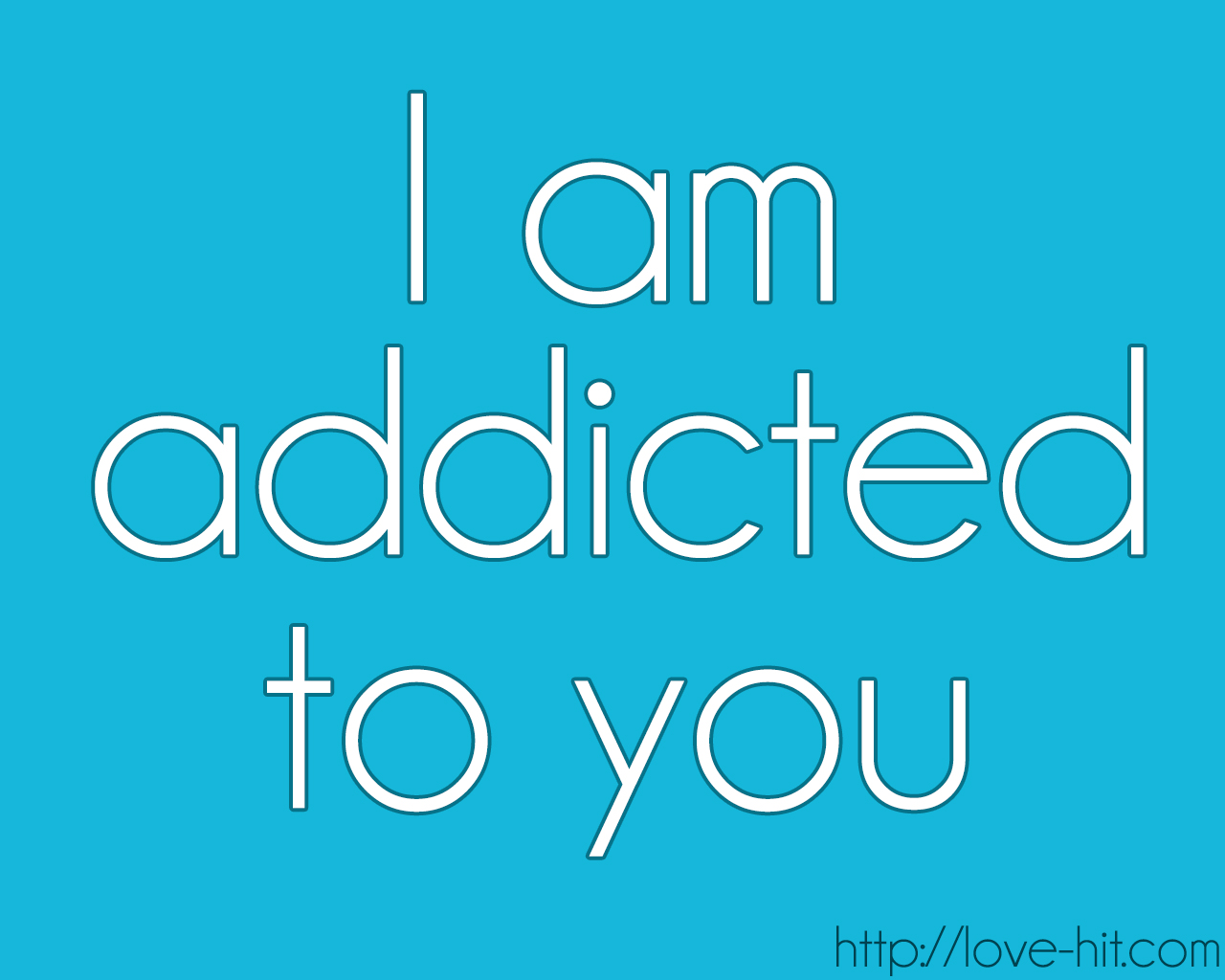 Cute Love Quotes Am Addicted To You