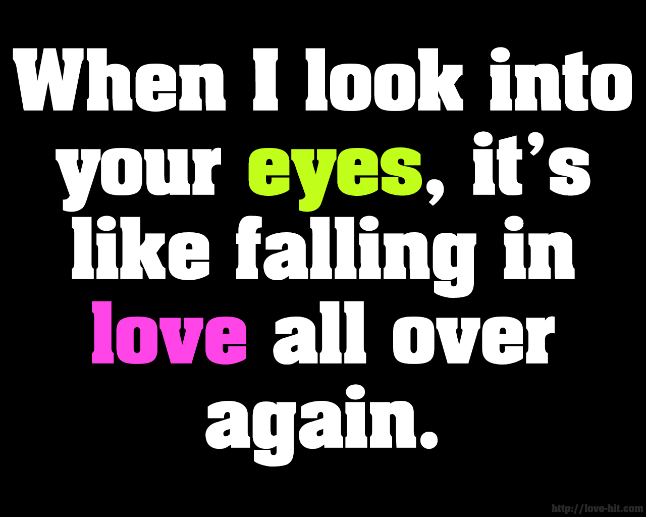 When I look into your eyes, it's like falling in love all over again