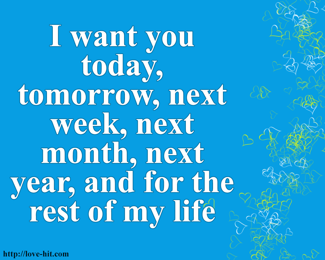 I want you today, tomorrow, next week, next month, next year, and for the rest of my life