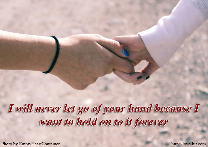 I will never let go of your hand because I want to hold on to it forever
