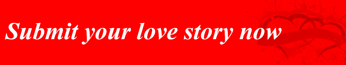 Submit your love story now