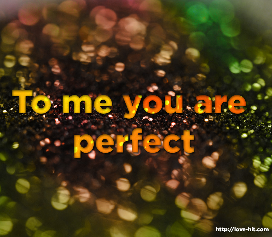 To me you are perfect